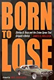 Born to Lose: Stanley B. Hoss & the Crime Spree That Gripped a Nation (True Crime History)