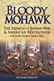 img - for Bloody Mohawk: The French and Indian War & American Revolution on New York's Frontier book / textbook / text book