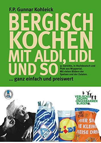 Bergisch Kochen - mit Aldi, Lidl und so: Einfach die Traditionsküche kochen, mit den Produkten der Discounter (German Edition)