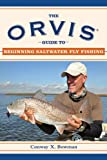 Conway X Bowman The Orvis Guide to Beginning Saltwater Fly Fishing: 101 Tips for the Absolute Beginner (Orvis Guides)