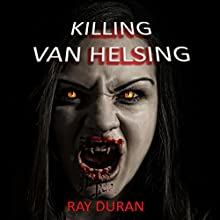 Killing Van Helsing: Vampire Hunt, Book 1 (       UNABRIDGED) by Ray Duran Narrated by Michael Wise