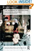 The Dilemmas of Statebuilding: Confronting the contradictions of postwar peace operations (Security and Governance)