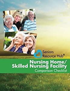 Nursing Home/Skilled Nursing Facility Comparison Checklist: A Tool for Use When Making a Nursing Home/Skilled Nursing Facility Decision (Senior's Resource Hub) by CreateSpace Independent Publishing Platform