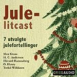 Jule-litcast [Christmas Litcast] | Max Gross,H. C. Anderson,Havard Hamnaberg,O. Henry,Torkil Williksen