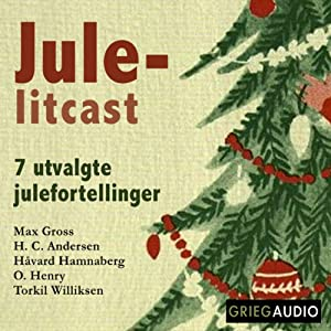 Jule-litcast [Christmas Litcast] | [Max Gross, H. C. Anderson, Havard Hamnaberg, O. Henry, Torkil Williksen]