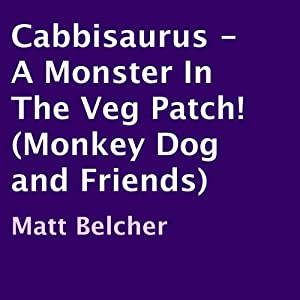 Cabbisaurus: A Monster in the Veg Patch!: Monkey Dog and Friends | [Matt Belcher]