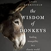 The Wisdom of Donkeys: Finding Tranquility in a Chaotic World | [Andy Merrifield]