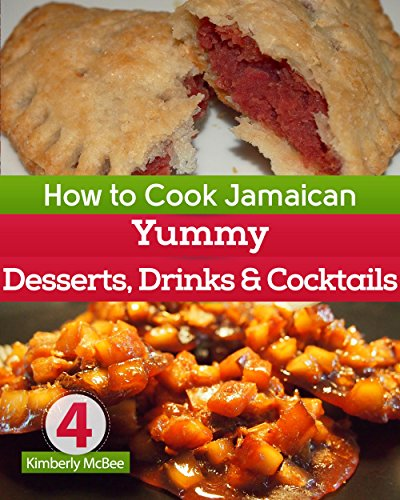 How To Cook Jamaican Cookbook 4 Yummy Desserts Drinks