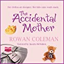 The Accidental Mother (       UNABRIDGED) by Rowan Coleman Narrated by Juanita McMahon