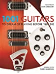1001: Guitars to Dream of Playing Bef...