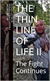 img - for THE THIN LINE OF LIFE II: THE FIGHT CONTINUES book / textbook / text book