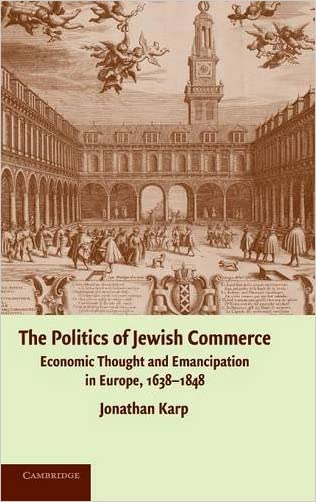 The Politics of Jewish Commerce: Economic Thought and Emancipation in Europe, 1638-1848