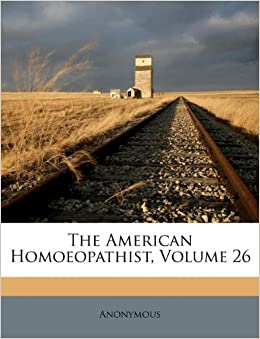 the american homoeopathist volume 26 anonymous