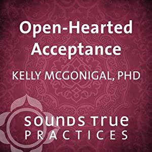 Openhearted Acceptance | [Kelly McGonigal]