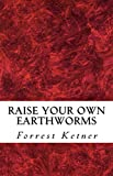 Raise Your Own Earthworms Fresh Earthworms Make Your Plants Grow Larger, Catch Bigger Fish, Healthier Pet Food, and Put Cash in Your Pocket. Raise Earthworms for FUN and PROFITS.   Raising earthworms is a great way to go green. And one of the...