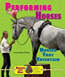 img - for Performing Horses: Horses That Entertain (Horses That Help with the American Humane Association) book / textbook / text book