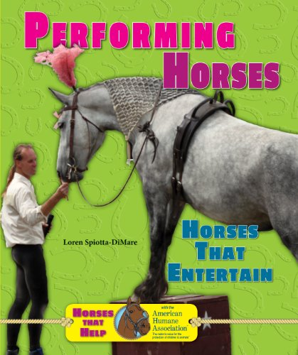 Performing Horses: Horses That Entertain (Horses That Help With the American Humane Association)
