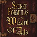 Secret Formulas of the Wizard of Ads Audiobook by Roy H. Williams Narrated by Roy H. Williams