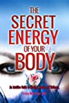 The Secret Energy of Your Body: An In...