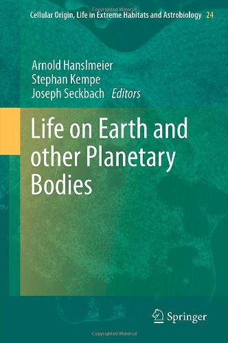 Life on Earth and other Planetary Bodies (Cellular Origin, Life in Extreme Habitats and Astrobiology)