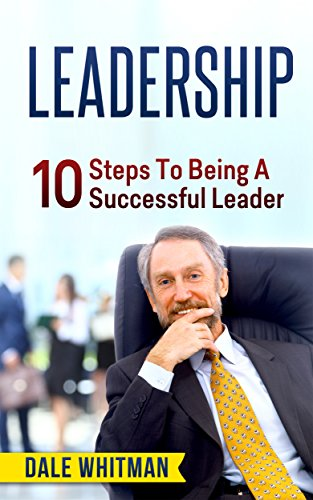 Leadership 10 Steps to Being a Successful Leader Leadership Leadership Books How to Be a Leader Leadership Development Leading Change Management Management Books