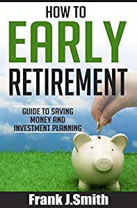 How To Early Retirement: Guide To Saving Money And Investment Planning