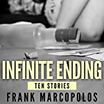 Infinite Ending: Ten Stories | Frank Marcopolos