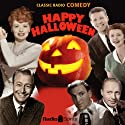 Happy Halloween  by  Radio Spirits Narrated by Boris Karloff, Jack Benny, Lucille Ball, Edgar Bergen, Harold Peary, William Bendix, Ozzie Nelson
