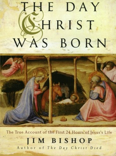 The Day Christ Was Born: The True Account of the First 24 Hours of Jesus's Life PDF