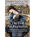 Fiona MacCarthy [ THE LAST PRE-RAPHAELITE EDWARD BURNE-JONES AND THE VICTORIAN IMAGINATION BY MACCARTHY, FIONA](AUTHOR)PAPERBACK