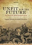Unfit for the Future: The Need for Moral Enhancement (Uehiro Series in Practical Ethics)