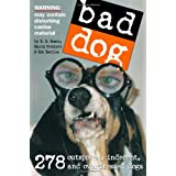 "Bad Dog: 278 Outspoken, Indecent, and Overdressed Dogsvon ""R. D. Rosen"""