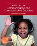 A Primer on Communication and Communicative Disorders (Allyn & Bacon Communication Sciences and Disorders)