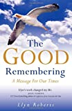 Llyn Roberts The Good Remembering: A Message for Our Times