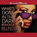What's Done in the Dark (       UNABRIDGED) by ReShonda Tate Billingsley Narrated by Lisa Smith, Karen Pittman