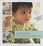Amy Butler's Little Stitches: 20 Keepsake Sewing Projects for Baby and More