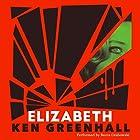 Elizabeth: A Novel of the Unnatural Hörbuch von Ken Greenhall Gesprochen von: Becca Grabowski