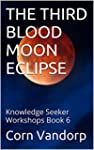 THE THIRD BLOOD MOON ECLIPSE: Knowled...