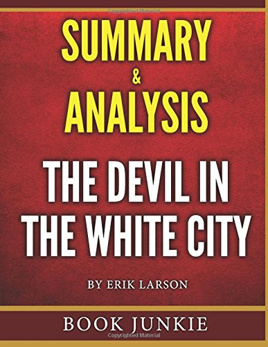 the devil in the white city by erik larson essay In his book, the devil in the white city: murder, magic, and madness at the fair  that changed america, erik larson's portrays burnham's obsession with.