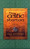 The Celtic Shaman: A Practical Guide (0712614176) by Matthews, John