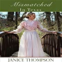 Mismatched in Texas: Deep in the Heart of Texas, Book 2 Audiobook by Janice Thompson Narrated by Terri England