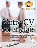 Votre CV en anglais - Un guide pratique pour �crire son CV en anglais rapidement et sans faute!
