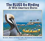 img - for The BLUES Go Birding at Wild America's Shores (The BLUES Go Birding Series) by Carol L. Malnor (2010-09-01) book / textbook / text book