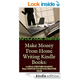 Make Money From Home Writing Kindle Books: 10 Real Writers Making $650 Per Month to Six Figures Per Year Self-Publishing Kindle eBooks Online on Amazon (Make Money From Home Online)