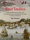 East Indies: The 200 Year Struggle Between the Portuguese Crown, the Dutch East India Company and the English East India Company for Supremacy in the Eastern Seas