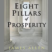 Eight Pillars of Prosperity | Livre audio Auteur(s) : James Allen, Charles Conrad Narrateur(s) : Charles Conrad