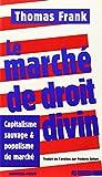 Le marché de droit divin: Capitalisme sauvage et populisme de marché (2910846776) by Thomas Frank