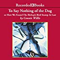 To Say Nothing of the Dog: Or How We Found the Bishop's Bird Stump at Last Audiobook by Connie Willis Narrated by Steven Crossley