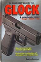 The Gun Digest Book of the Glock: A Comprehensive Review : Design, History, Use