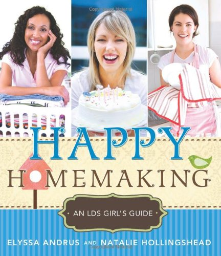 Happy Homemaking: An Lds Girl'S Guide